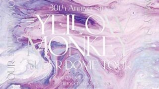 30th Anniversary THE YELLOW MONKEY SUPER DOME TOUR BOX』ショップ別先着限定特典一覧